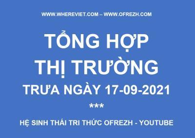 TỔNG HỢP NÓNG THỊ TRƯỜNG TRƯA NGÀY 17-09-2021 WHEREVIET.COM